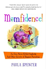 Momfidence!: An Oreo Never Killed Anybody and Other Secrets of Happier Parenting Kindle Edition