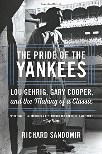 The Pride of the Yankees: Lou Gehrig, Gary Cooper, and the Making of a Classic cover