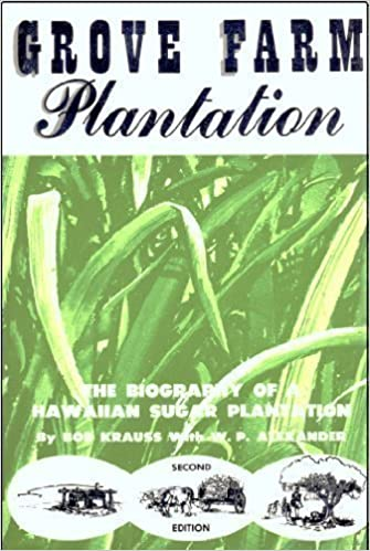 Grove Farm Plantation: The Biography of a Hawaiian Sugar Plantation 2nd edition by Bob Krauss, W. P. Alexander (1983)