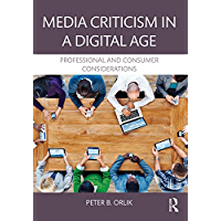 Media Criticism in a Digital Age: Professional And Consumer Considerations (English Edition)