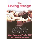 The Living Stage: A Step-by-Step Guide to Psychodrama, Sociometry and Group Psychotherapy: Written by Tian Dayton Ph.D., 2004 Edition, Publisher: HCI [Paperback]