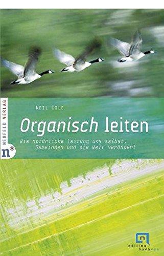 Organisch leiten: Wie natürliche Leitung uns selbst, Gemeinden und die Welt verändert. Edition Novavox 2