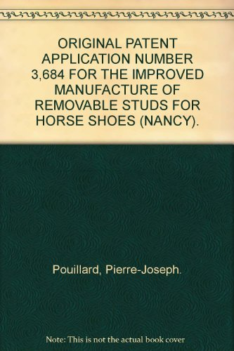 ORIGINAL PATENT APPLICATION NUMBER 3,684 FOR THE IMPROVED MANUFACTURE OF REMOVABLE STUDS FOR HORSE SHOES (NANCY).