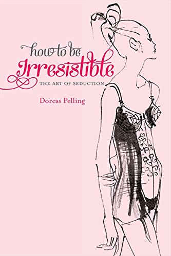 Download How to Be Irresistible: The Art of Seduction PDF