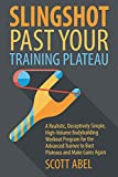 Slingshot Past Your Training Plateau: A Realistic, Deceptively Simple, High-Volume Bodybuilding Workout Program for the Advanced Trainee to Bust Plateaus and Make Gains Again