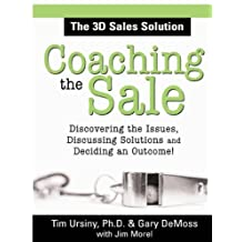 Coaching the Sale: Discover the Issues, Discuss Solutions, and Decide an Outcome