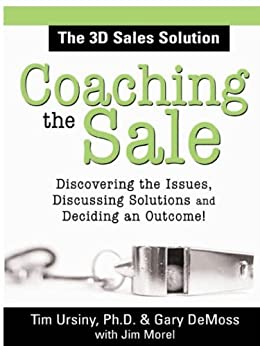 Coaching the Sale: Discover the Issues, Discuss Solutions, and Decide an Outcome by [Ursiny, Tim Ursiny, DeMoss, Gary]