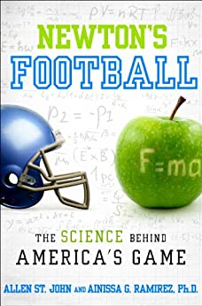 Newton's Football: The Science Behind America's Game by [St. John, Allen, Ramirez, Ainissa G.]