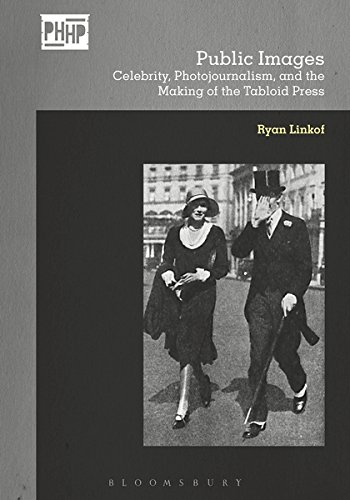 Public Images: Celebrity, Photojournalism, and the Making of the Tabloid Press (Photography, History: History, Photography) by Bloomsbury Academic
