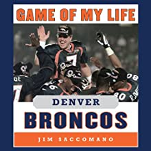 Game of My Life - Denver Broncos: Memorable Stories of Broncos Football Audiobook by Jim Saccomano Narrated by Raymond Scully