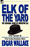 Elk of the 'Yard'-the Criminal Cases of Inspector Elk, Edgar Wallace, 0857065661