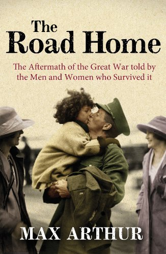 By Max Arthur: The Road Home: The Aftermath of the Great War Told by the Men and Women Who Survived It First (1st) Edition PDF