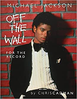 222a9bac7d Michael Jackson Off The Wall For The Record  Chris Cadman  9781530949373   Amazon.com  Books