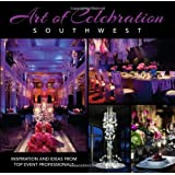 Art of Celebration Southwest: Inspiration and Ideas from Top Event Professionals