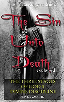 Book The 'Sin Unto Death' Explained: The Three Stages of Divine Discipline: Volume 1 (Biblical Questions Explained)