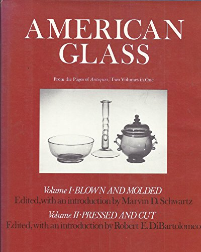 American Glass - Two Volumes in One: Volume I, Blown and Molded; Volume II, Pressed and Cut (From the Pages of Antiques)