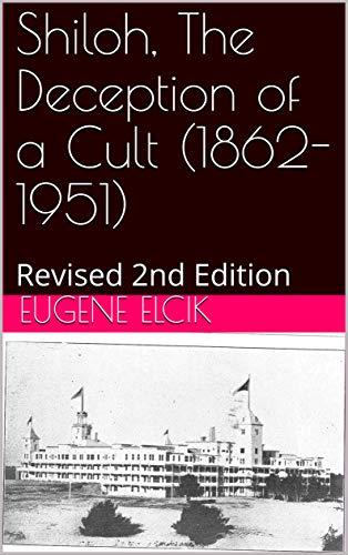 Shiloh, The Deception of a Cult (1862-1951): Revised 2nd Edition por Eugene Elcik