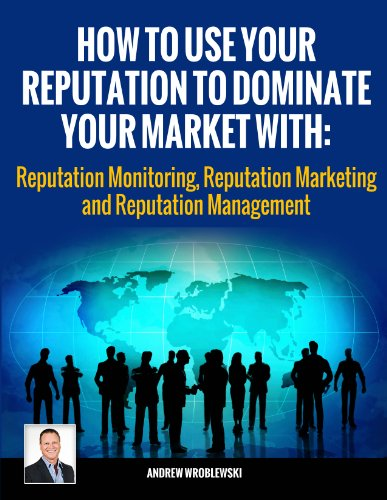 How To Use Your Reputation To Dominate Your Market