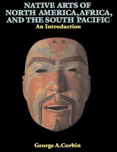 Native Arts Of North America, Africa, And The South Pacific: An Introduction (ICON EDITIONS)