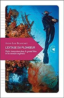 L'extase du plongeur : petite immersion dans le grand bleu et les mondes engloutis, Blanchet, Anne-Lise