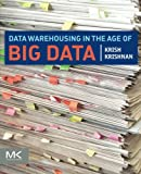 Data Warehousing in the Age of Big Data (The Morgan Kaufmann Series on Business Intelligence)