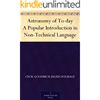 Astronomy of To-day A Popular Introduction in Non-Technical Language (English Edition)