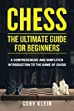 Chess: The Ultimate Guide For Beginners: A Comprehensive And Simplified Introduction To The Game Of Chess (openings, Tactics, Strategy)-Cory Klein