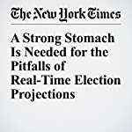 A Strong Stomach Is Needed for the Pitfalls of Real-Time Election Projections | Nate Cohn