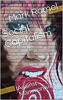 Social Capitalism: Against Mammonism by [Romel, Mark]