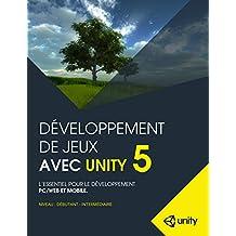 Développement de jeux avec Unity 5: L'essentiel pour le développement PC/Web et Mobile. (French Edition)