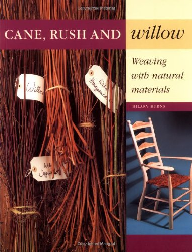 Cane, Rush and Willow: Weaving with Natural Materials (Furniture Willow)