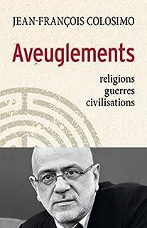 Aveuglements : religions, guerres, civilisations, Colosimo, Jean-François