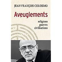 Aveuglements: Religions, guerres, civilisations