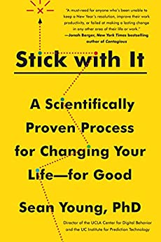 Stick with It: A Scientifically Proven Process for Changing Your Life-for Good by [Young, Sean D.]