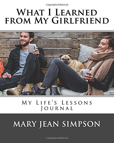 What I Learned from My Girlfriend: My Life's Lessons Journal ePub fb2 book