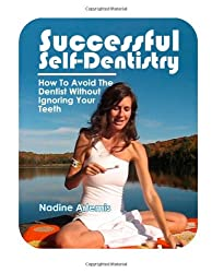 Successful Self-Dentistry: How to Avoid the Dentist Without Ignoring Your Teeth