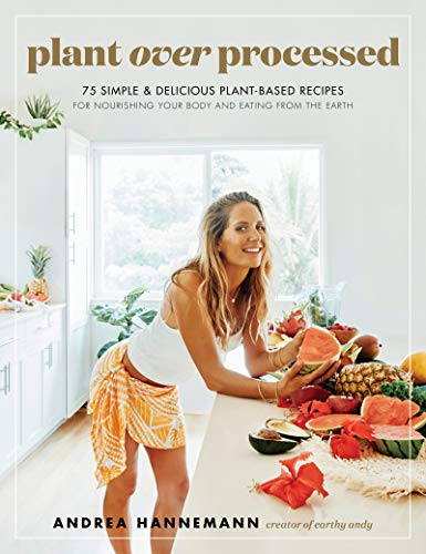 Book Cover: Plant Over Processed: 75 Simple & Delicious Plant-Based Recipes for Nourishing Your Body and Eating From the Earth