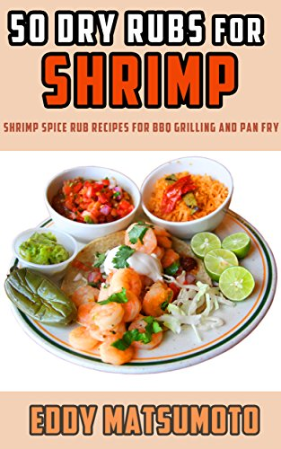 50 Dry Rubs for Shrimp: Shrimp spice rub recipes for BBQ grilling and pan fry (Grilling Ribeye Steaks)