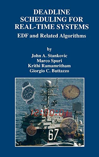Deadline Scheduling for Real-Time Systems: EDF and Related Algorithms (The Springer International Series in Engineering and Computer Science)