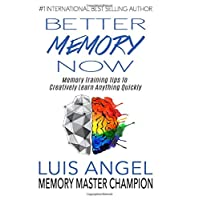 Better Memory Now: Memory Training Tips to Creatively Learn Anything Quickly