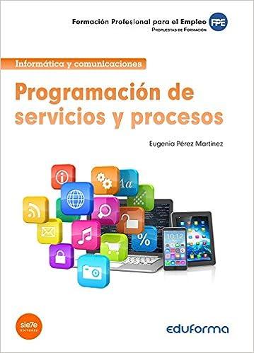 Programación de servicios y procesos. Propuestas de formación. Formación profesional para el Empleo: Amazon.es: EUGENIA PÉREZ MARTÍNEZ: Libros