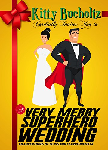 A Very Merry Superhero Wedding: An Adventures of Lewis and Clarke short story ()