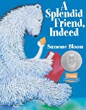 A Splendid Friend, Indeed, Suzanne Bloom, 1590784871