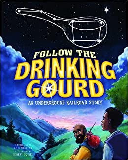 Follow the Drinking Gourd: An Underground Railroad Story (Night Sky Stories) (2012-08-01)