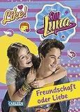 Soy Luna - Freundschaft oder Liebe?: Band 3 (Disney Soy Luna)