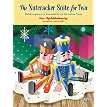 The Nutcracker Suite for Two: Intermediate to Late Intermediate Piano Duet
