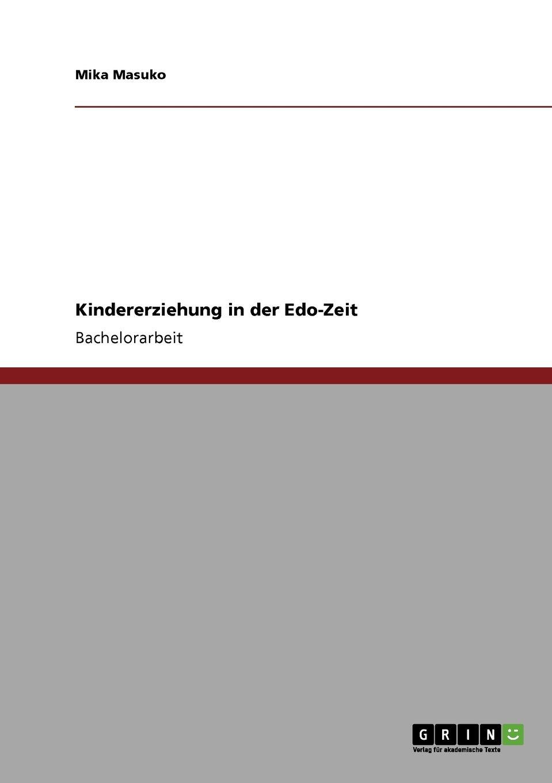 Kindererziehung in der Edo-Zeit Taschenbuch – 8. Mai 2009 Mika Masuko GRIN Verlag 3640310551 General