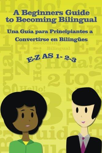 E-Z as 1-2-3- A Beginners Guide to Becoming Bilingual Una Gua para Principiantes a Convertirse an Bilingues