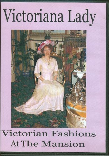 Victoriana Lady: Victorian Fashions at the Mansion by Lisa Lewis