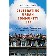 Celebrating Urban Community Life: Fairs, Festivals, Parades, and Community Practice